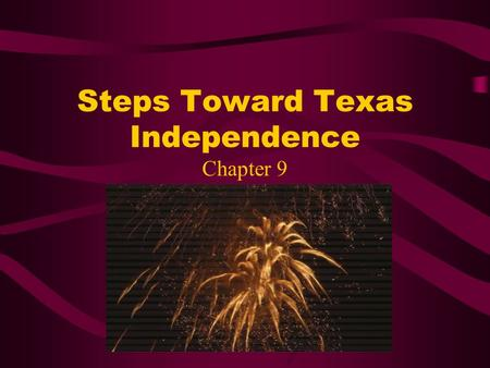 Steps Toward Texas Independence Chapter 9. Early Events in the Texas Revolution  First conflict between Mexico and Texas occurred at Gonzales- was known.