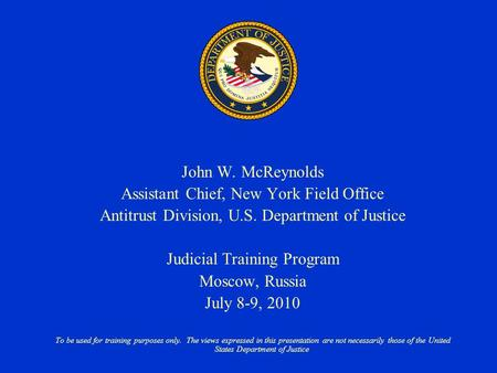 John W. McReynolds Assistant Chief, New York Field Office Antitrust Division, U.S. Department of Justice Judicial Training Program Moscow, Russia July.