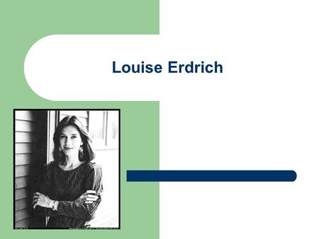 Louise Erdrich. Background Info She was born in Little Falls, Minnesota on June 7, 1954 Her mother is French Ojibwe and her father is German American.