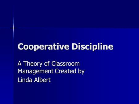 Cooperative Discipline A Theory of Classroom Management Created by Linda Albert.