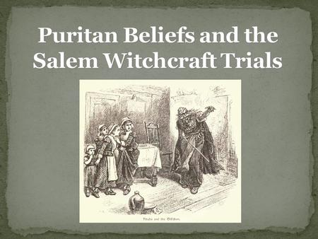 the puritans in the time of the salem witch Who were the puritans  has its feet in two eras of time, puritanical new england salem witch trials of 1692 and cold war  puritan beliefs and the salem witch.