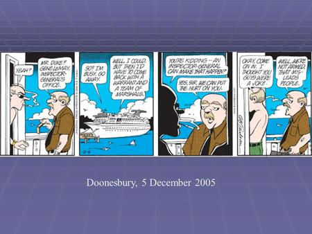 Doonesbury, 5 December 2005. An Investigator Calls What you should know before NSF OIG comes knocking Scott J. Moore, Ph.D., J.D. Investigative Scientist.