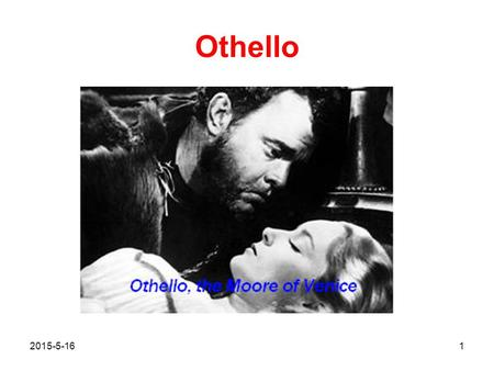 Othello 2015-5-161. Othello  Plot The play's first act is set in Venice. Desdemona, the daughter of Brabantio, a Venetian senator, has secretly married.
