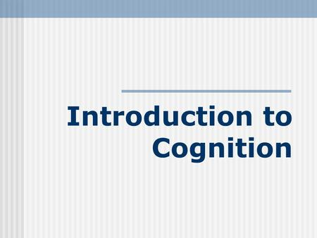 Introduction to Cognition. Cognition The mental activities associated with thinking, knowing, and remembering Thinking Thinking: process in which the.