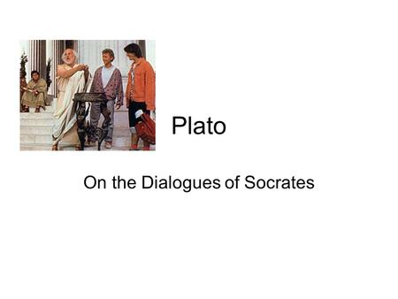 "Plato On the Dialogues of Socrates. Before the Apology Faces accusers saying, ""You will have to make me a martyr – the unexamined life is not worth living."""