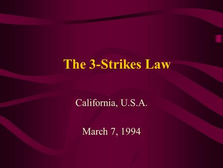 The 3-Strikes Law California, U.S.A. March 7, 1994.