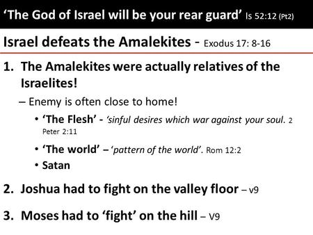 'The God of Israel will be your rear guard' 'The God of Israel will be your rear guard' Is 52:12 (Pt2) 1.The Amalekites were actually relatives of the.