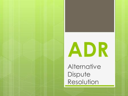 ADR Alternative Dispute Resolution. Criminal Law vs. Civil Law Criminal LawCivil Law Deals with crime Deals with disputes between individuals/organizations.