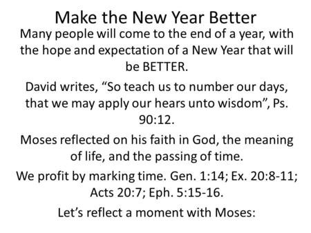 "Make the New Year Better Many people will come to the end of a year, with the hope and expectation of a New Year that will be BETTER. David writes, ""So."