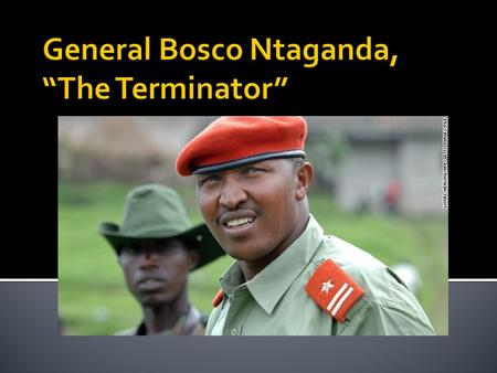  Bosco, 39, was born in Rwanda but grew up in DRC and was a Congolese national  Military career consists of almost 20 years of fighting, first in Rwanda,