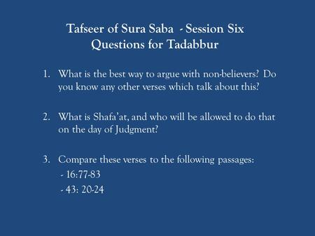 Tafseer of Sura Saba - Session Six Questions for Tadabbur 1.What is the best way to argue with non-believers? Do you know any other verses which talk about.