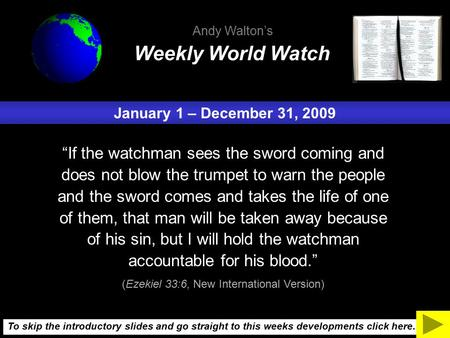 "January 1 – December 31, 2009 ""If the watchman sees the sword coming and does not blow the trumpet to warn the people and the sword comes and takes the."