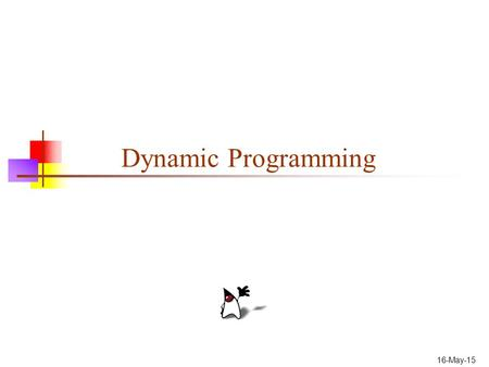 16-May-15 Dynamic Programming. 2 Algorithm types Algorithm types we will consider include: Simple recursive algorithms Backtracking algorithms Divide.