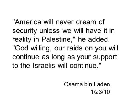 America will never dream of security unless we will have it in reality in Palestine, he added. God willing, our raids on you will continue as long as.