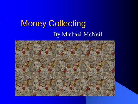 Money Collecting By Michael McNeil.