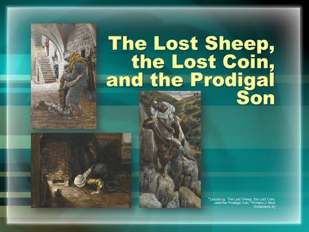"The Lost Sheep, the Lost Coin, and the Prodigal Son ""Lesson 19: The Lost Sheep, the Lost Coin, and the Prodigal Son,"" Primary 7: New Testament, 63."