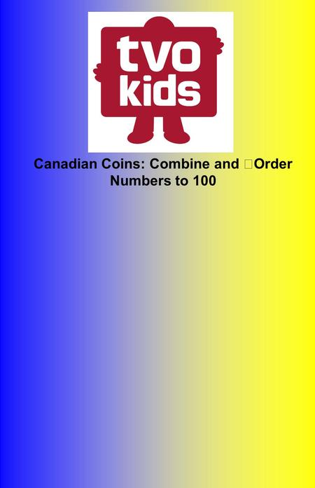 Canadian Coins: Combine and Order Numbers to 100.