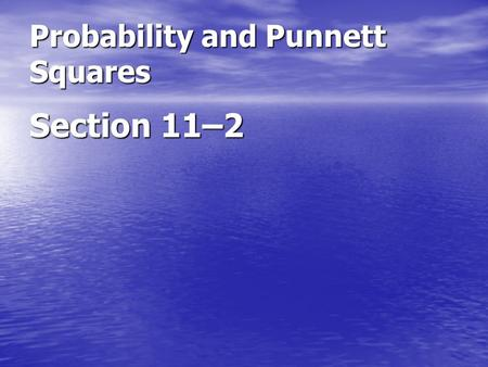 Probability and Punnett Squares Section 11–2. Probability The likelihood that a particular event will occur is called_______. Probability Probability.