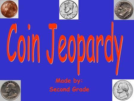 Made by: Second Grade 100 200 400 300 400 On the head side One coin that equals On the tails side Give the value of… 300 200 400 200 100 500 100.