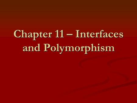 Chapter 11 – Interfaces and Polymorphism. Chapter Goals Learn about interfaces Learn about interfaces Convert between class and interface references Convert.