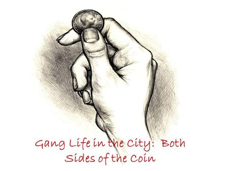 "Gang Life in the City: Both Sides of the Coin. ""Their goal was to help each other overcome the problems of racism and prejudice…"""