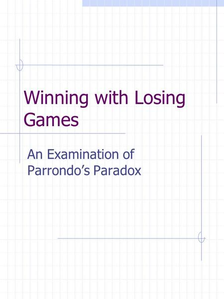 Winning with Losing Games An Examination of Parrondo's Paradox.