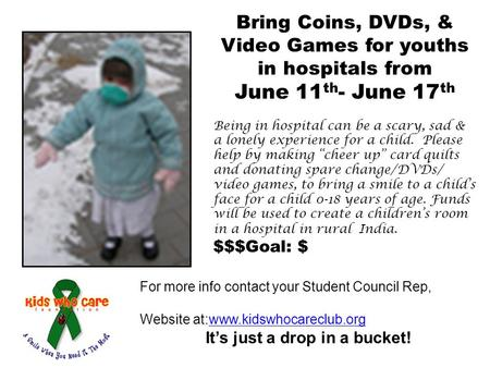 Bring Coins, DVDs, & Video Games for youths in hospitals from June 11 th - June 17 th Being in hospital can be a scary, sad & a lonely experience for a.