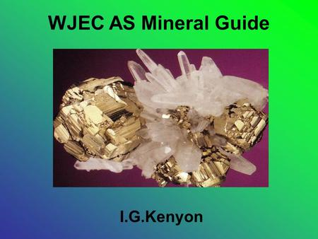 WJEC AS Mineral Guide I.G.Kenyon.