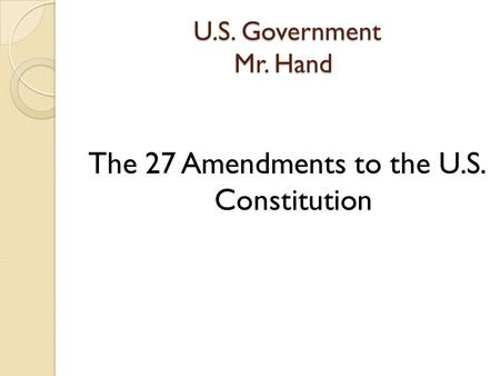 U.S. Government Mr. Hand U.S. Government Mr. Hand The 27 Amendments to the U.S. Constitution.