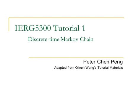 IERG5300 Tutorial 1 Discrete-time Markov Chain