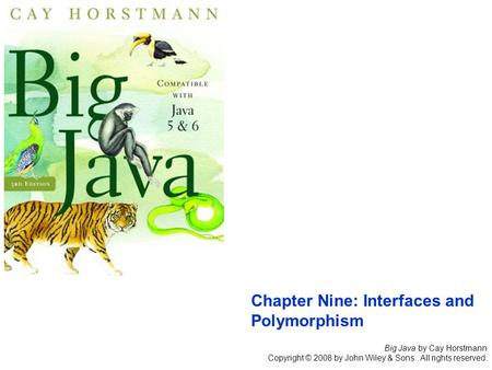 Big Java by Cay Horstmann Copyright © 2008 by John Wiley & Sons. All rights reserved. Chapter Nine: Interfaces and Polymorphism.