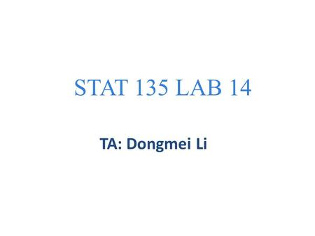 STAT 135 LAB 14 TA: Dongmei Li. Hypothesis Testing Are the results of experimental data due to just random chance? Significance tests try to discover.