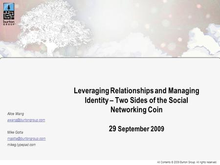All Contents © 2009 Burton Group. All rights reserved. Leveraging Relationships and Managing Identity – Two Sides of the Social Networking Coin 29 September.