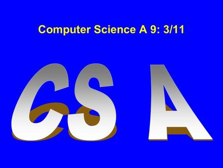 Computer Science A 9: 3/11. Inheritance Today: Inheritance (JC 11.1-11.3 – CCJ 9.1-9.3) I have to leave at 11am (but you can stay)