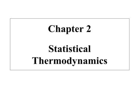 Chapter 2 Statistical Thermodynamics. 1- Introduction - The object of statistical thermodynamics is to present a particle theory leading to an interpretation.