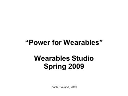 """Power for Wearables"" Wearables Studio Spring 2009 Zach Eveland, 2009."