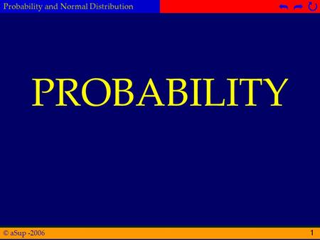 © aSup -2006 Probability and Normal Distribution  1 PROBABILITY.
