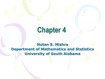 Chapter 4 Nutan S. Mishra Department of Mathematics and Statistics University of South Alabama.