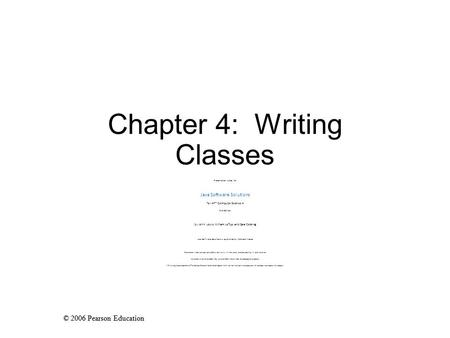 © 2006 Pearson Education Chapter 4: Writing Classes Presentation slides for Java Software Solutions for AP* Computer Science A 2nd Edition by John Lewis,