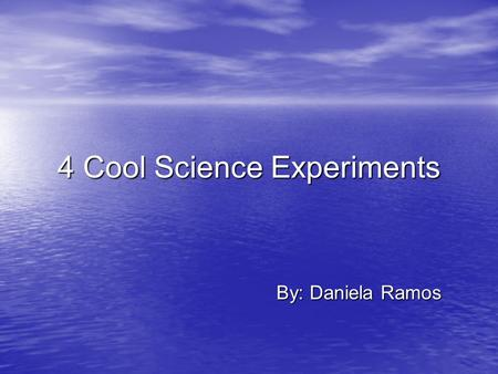 4 Cool Science Experiments By: Daniela Ramos. Experiment #1 First, take out the plate and the soap for experiment #1. First, take out the plate and the.