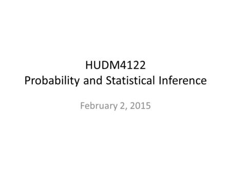 HUDM4122 Probability and Statistical Inference February 2, 2015.