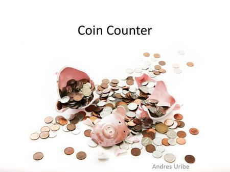 Coin Counter Andres Uribe. what Find out the amount of money in a coin picture.