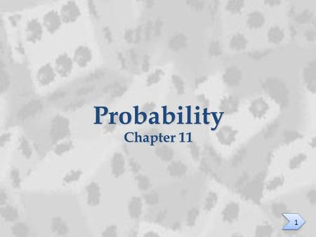 Probability Chapter 11 1. Odds and Mathematical Expectation Section 11.6 2.