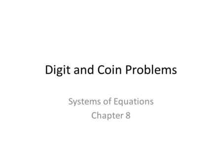 Digit and Coin Problems Systems of Equations Chapter 8.
