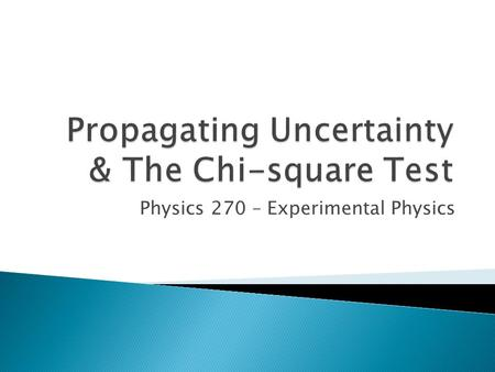Physics 270 – Experimental Physics. Let say we are given a functional relationship between several measured variables Q(x, y, …) What is the uncertainty.
