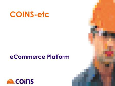 COINS-etc eCommerce Platform. COINS-etc..... working closely with contractors and their supply chain partners, to improve the effectiveness of information.