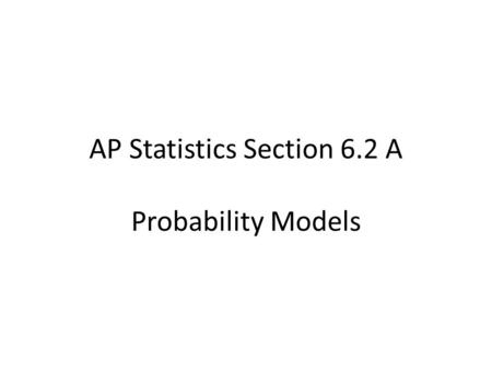 AP Statistics Section 6.2 A Probability Models