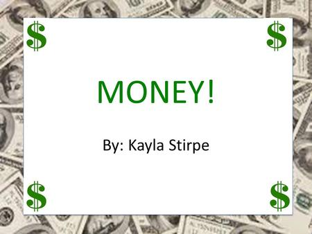 MONEY! By: Kayla Stirpe -Students will be able to communicate effectively in social and academic settings. -Students will be able to identify and count.