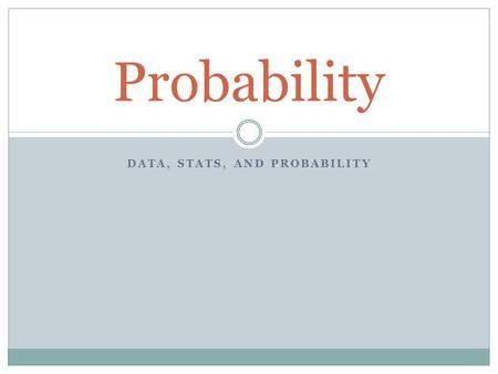 DATA, STATS, AND PROBABILITY Probability. ImpossibleCertainPossible but not certain Probability 0Probability between 0 and 1Probability 1 What are some.