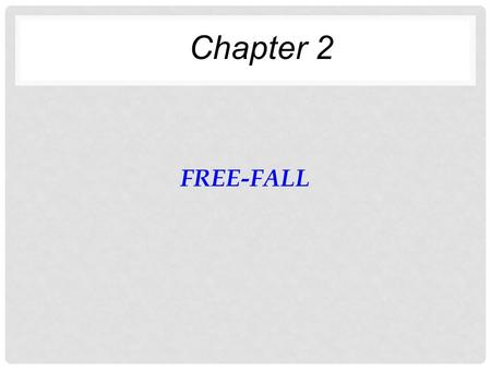 FREE-FALL Chapter 2. FLASH-BACK Always work! ONLY WHEN A = CONST.